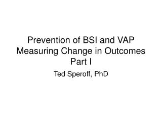 Prevention of BSI and VAP Measuring Change in Outcomes Part I
