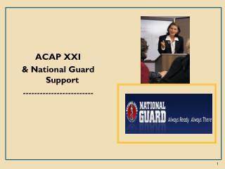 ACAP XXI  & National  Guard Support -------------------------