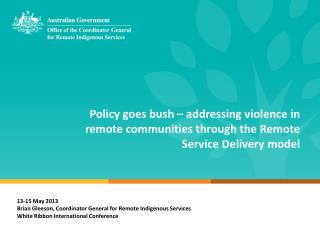 13-15 May 2013 Brian Gleeson, Coordinator General for Remote Indigenous Services