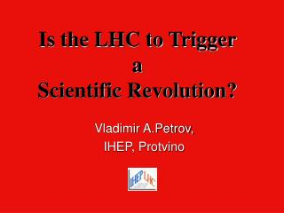 Is the LHC to Trigger  a  Scientific Revolution?