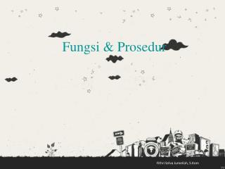 Fungsi  &  Prosedur