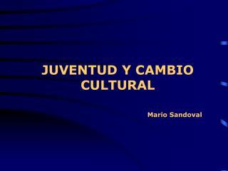 JUVENTUD Y CAMBIO CULTURAL Mario Sandoval