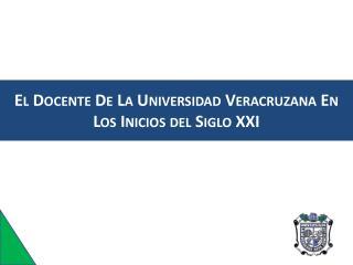 El Docente De La Universidad Veracruzana En Los Inicios del Siglo XXI