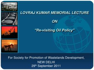 "Lovraj  KUMAR Memorial Lecture  on ""Re-visiting Oil Policy"""