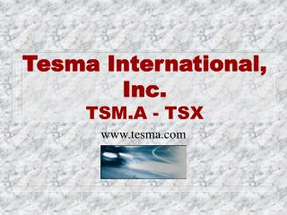 Tesma International, Inc. TSM.A - TSX