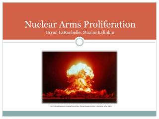 Nuclear Arms Proliferation Bryan LaRochelle, Maxim Kalinkin