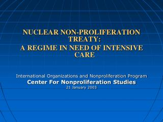 NUCLEAR NON-PROLIFERATION TREATY:  A REGIME IN NEED OF INTENSIVE CARE