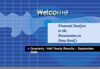 Financial Analysts to the Presentation on Dena Bank's