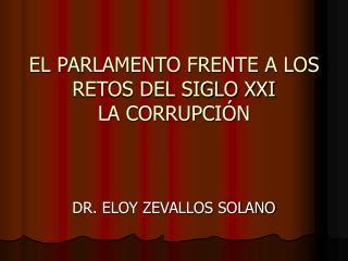EL PARLAMENTO FRENTE A LOS RETOS DEL SIGLO XXI LA CORRUPCIÓN DR. ELOY ZEVALLOS SOLANO