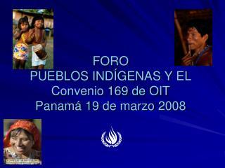 FORO  PUEBLOS INDÍGENAS Y EL Convenio 169 de OIT Panamá 19 de marzo 2008