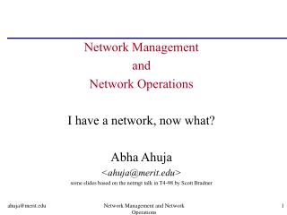 Network Management  and  Network Operations I have a network, now what? Abha Ahuja