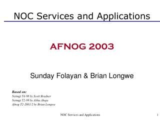 NOC Services and Applications AFNOG 2003 Sunday Folayan & Brian Longwe Based on: