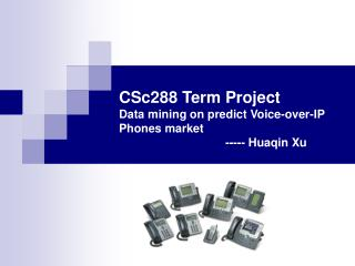 CSc288 Term Project  Data mining on predict Voice-over-IP Phones market 			----- Huaqin Xu