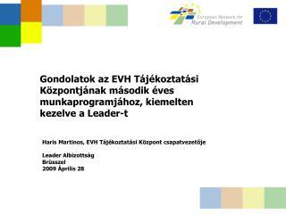 Haris Martinos,  EVH Tájékoztatási Központ csapatvezetője Leader  Albizottság Br üsszel