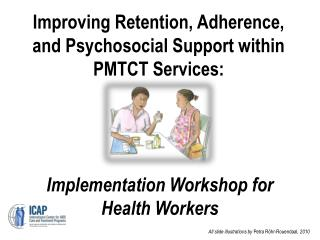 Improving Retention, Adherence, and Psychosocial Support within PMTCT Services: