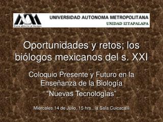 Oportunidades y retos; los biólogos mexicanos del s. XXI