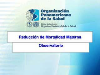 Reducción de Mortalidad Materna