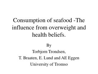 Consumption of seafood -The influence from overweight and health beliefs.