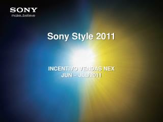 Sony  Style  2011 INCENTIVO VENDAS NEX JUN – JUL/2011