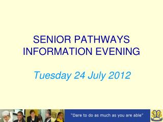 SENIOR PATHWAYS  INFORMATION EVENING Tuesday 24 July 2012