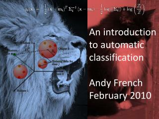 An introduction to automatic classification Andy French February 2010
