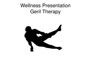 Wellness Presentation Geril Therapy