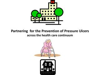 Partnering  for the Prevention of Pressure Ulcers across the health care continuum