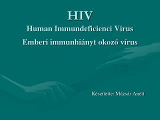 HIV Human Immundeficienci Virus Emberi immunhiányt okozó vírus