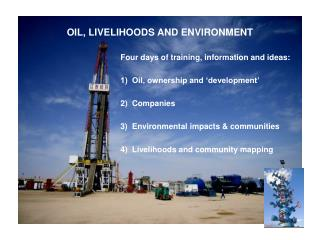 OIL, LIVELIHOODS AND ENVIRONMENT
