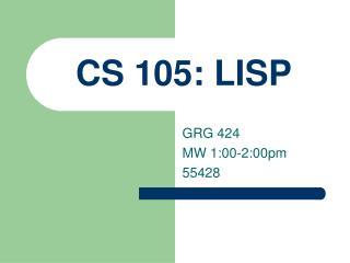CS 105: LISP