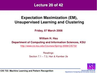 Friday, 07 March 2008 William H. Hsu Department of Computing and Information Sciences, KSU