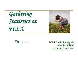 Gathering  Statistics at  FCLA