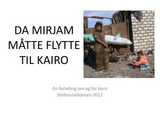 DA MIRJAM MÅTTE FLYTTE TIL KAIRO