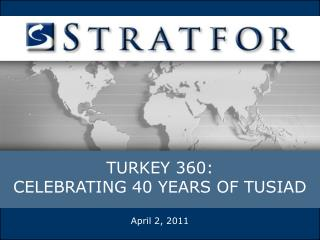 TURKEY 360:  CELEBRATING 40 YEARS OF TUSIAD April 2, 2011