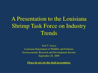 A Presentation to the Louisiana Shrimp Task Force on Industry Trends