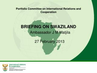 Portfolio Committee on International Relations and Cooperation  BRIEFING ON SWAZILAND