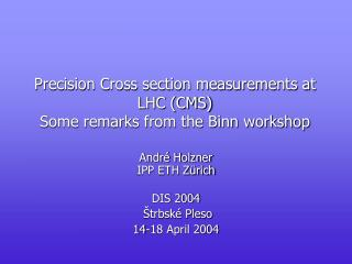Precision Cross section measurements at LHC (CMS)  Some remarks from the Binn workshop