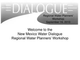 Welcome to the New Mexico Water Dialogue Regional Water Planners' Workshop