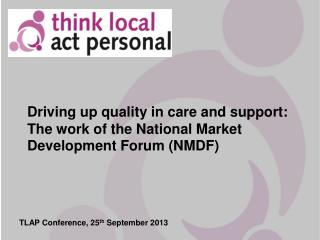 Driving up quality in care and support: The work of the National Market Development Forum (NMDF)