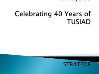 Turkey360 Celebrating 40 Years of TUSIAD
