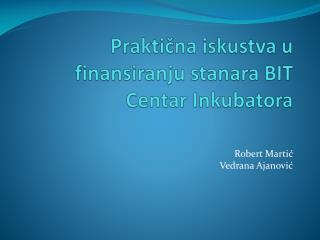Praktična iskustva u finansiranju stanara BIT Centar Inkubatora