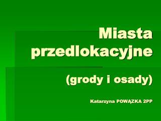 Miasta przedlokacyjne (grody i osady) Katarzyna POWĄZKA 2PP