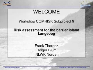 WELCOME Workshop COMRISK Subproject 9 Risk assessment for the barrier island Langeoog