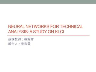 NEURAL NETWORKS FOR TECHNICAL ANALYSIS: A STUDY ON KLCI