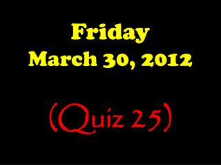 Friday March  30,  2012