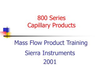 800 Series Capillary Products