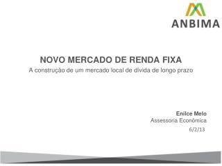 NOVO MERCADO DE RENDA  FIXA A  construção de um mercado local de dívida de longo prazo