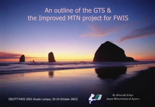 An outline of the GTS & the Improved MTN project for FWIS