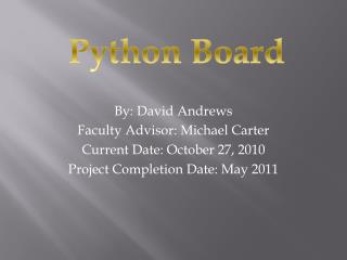 By: David Andrews Faculty Advisor: Michael Carter Current Date: October 27, 2010