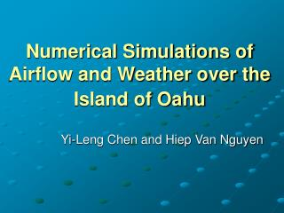 Numerical Simulations of Airflow and Weather over the Island of Oahu